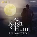 Ae Kash Ke Hum (Refresh Version) - Mohammed Irfan mp3 songs