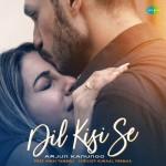 Dil Kisi Se - Arjun Kanungo mp3 songs