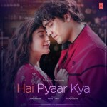Hai Pyaar Kya - Jubin Nautiyal mp3 songs