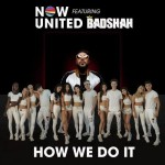 How We Do It - Now United Ft. Badshah mp3 songs
