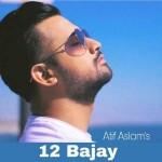 12 Bajay - Atif Aslam mp3 songs