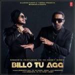 Billo Tu Agg - Singhsta Ft Honey Singh