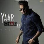 Yaar Chad Ke - Khan Bhaini