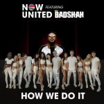 How We Do It - Now United Ft. Badshah