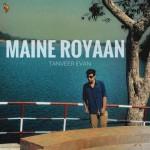 Maine Royaan - Tanveer Evan
