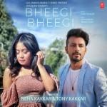 Bheegi Bheegi - Neha Kakkar And Tony Kakkar