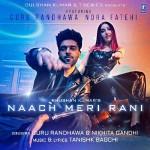 Naach Meri Rani - Guru Randhawa
