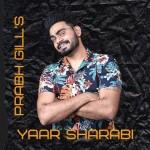 Yaar Sharabi - Prabh Gill