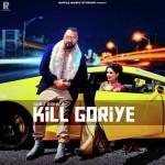 Kill Goriye - Gurj Sidhu mp3 songs