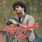 Main Dhoondta Raha - Pratham Aggarwal mp3 songs