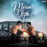 Mera Bhai Tu 2.0 - Yasser Desai mp3 songs mp3