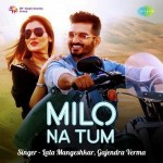Milo Na Tum - Gajendra Verma mp3 songs