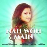 Nah Woh Main - Shreya Ghoshal mp3 songs mp3