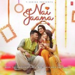 Nai Jaana - Tulsi Kumar mp3 songs
