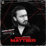 Serious Matter - Mafia Maan mp3 songs