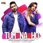 Tum Na Ho - Arjun Kanungo mp3 songs mp3