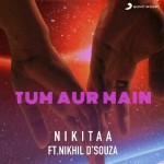 Tum Aur Main - Nikitaa mp3 songs