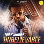 Unbelievable - Tiger Shroff mp3 songs