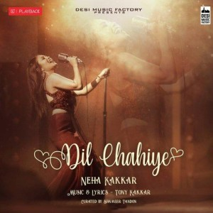 Dil Chahiye - Neha Kakkar mp3 songs