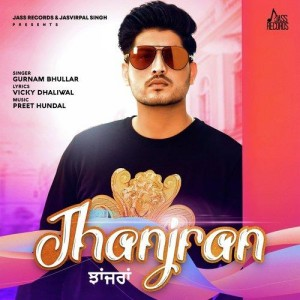 Jhanjran - Gurnam Bhullar mp3 songs