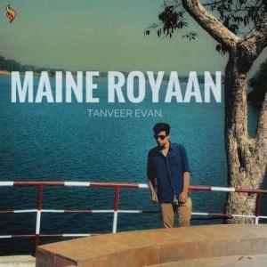 Maine Royaan - Tanveer Evan mp3 songs