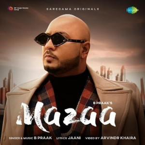 Mazaa - B Praak mp3 songs