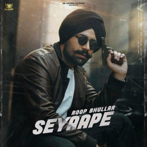 Seyaape - Roop Bhullar mp3 songs