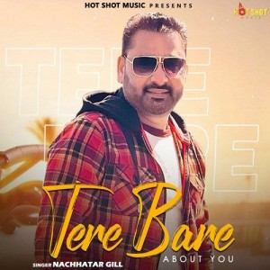 Tere Bare About You - Nachhatar Gill mp3 songs
