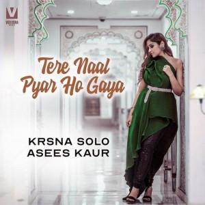 Tere Naal Pyar Ho Gaya - Asees Kaur mp3 songs