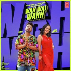 Wah Wai Wahh - Neha Kakkar mp3 songs