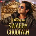 Swaggy Chudiyan - Bole Chudiyan