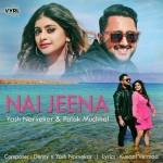 Nai Jeena - Palak Muchhal mp3 songs