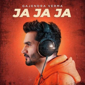 Ja Ja Ja - Gajendra Verma mp3 songs